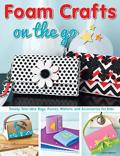 Foam Crafts on the Go: Totally Tote-able: Lorine Mason