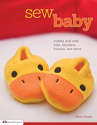 Sew Baby: Cuddly and Cute Bibs, Blankets, Booties, and More: Knight, Choly