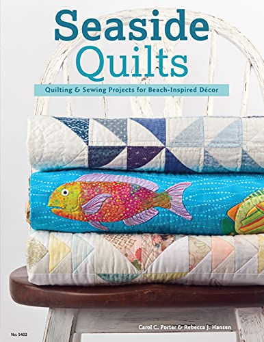 Seaside Quilts: Quilting and Sewing Projects for Beach-Inspired Decor: Porter, Carol