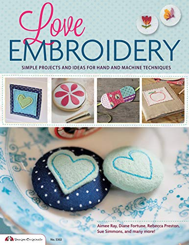 9781574216127: Love Embroidery: Simple Projects and Ideas for Hand and Machine Techniques