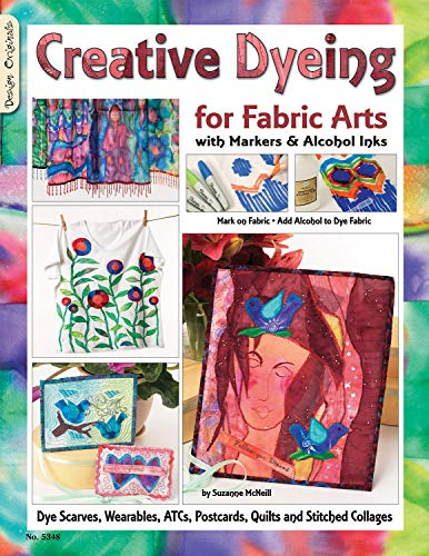 9781574216592: Creative Dyeing for Fabric Arts with Markers & Alcohol Inks: Dye Scarves, Wearables, ATCs, Postcards, Quilts and Stitched Collages