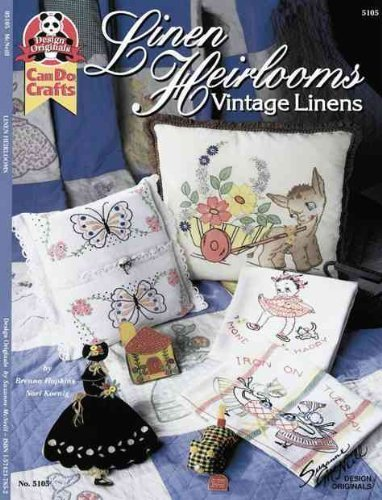 5105 Linen Heirlooms: Vintage Linens (Can Do Crafts) [Illustrated] [Paperbac.: Brenna Hopkins,Nori ...