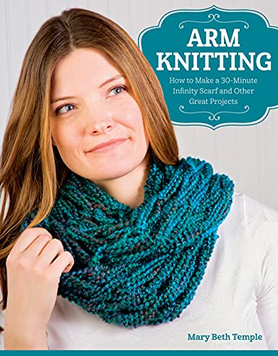 9781574219456: Arm Knitting: How to Make a 30-Minute Infinity Scarf and Other Great Projects