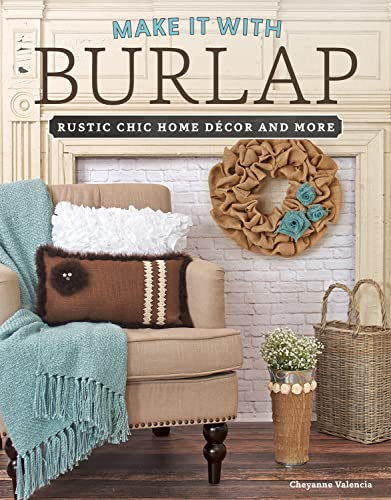 Make It with Burlap: Rustic Chic Home Decor and More: Cheyanne Valencia