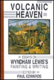Volacanic Heaven: Wyndham Lewis's Painting & Writing: Lewis, Wyndham