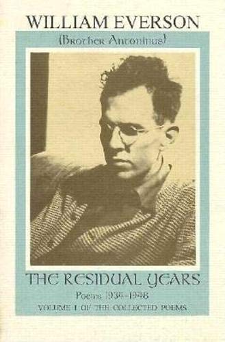 9781574230550: The Residual Years: Poems, 1934-48 (Everson, William, Poems, V. 1.): Poems, 1934-1948: Including a Selection of Uncollected and Previously Unpublished Poems