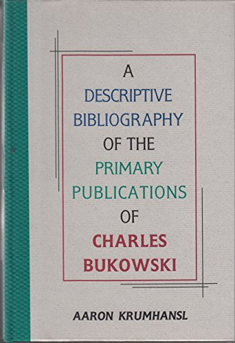 9781574231045: A Descriptive Bibliography of the Primary Publications of Charles Bukowski