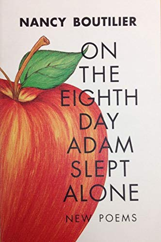 On the Eighth Day Adam Slept Alone: New Poems: Nancy Boutilier