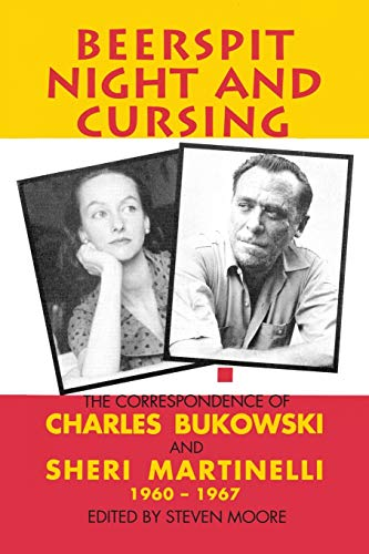 Beerspit Night And Cursing: Bukowski, Charles, and Martinelli, Sheri, and Moore, Steven (Editor)