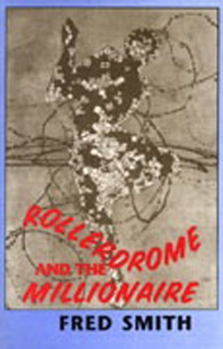 Rollerdrome and the Millionaire: Poems: Smith, Fred.
