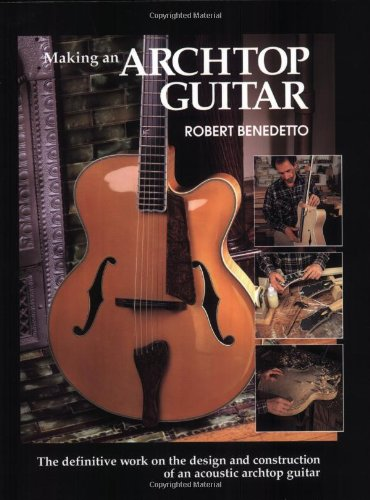 Making an Archtop Guitar: Benedetto, Robert
