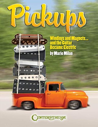 9781574242096: PICKUPS WINDINGS AND MAGNETS...AND THE GUITAR BECAME ELECTRIC