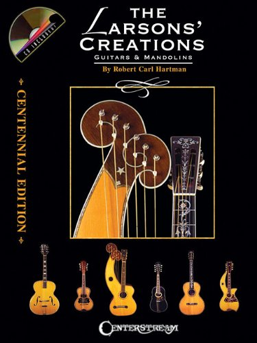 9781574242133: THE LARSONS' CREATIONS GUITARS & MANDOLINS: CENTENNIAL EDITION (HARD- COVER BOOK/CD)