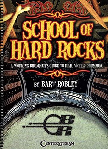 School of Hard Rocks: A Working Drummers's Guide to Real-World Drumming Book: Bart Robley