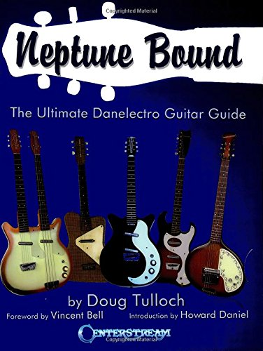 9781574242393: Neptune Bound: The Ultimate Danelectro Guitar Guide