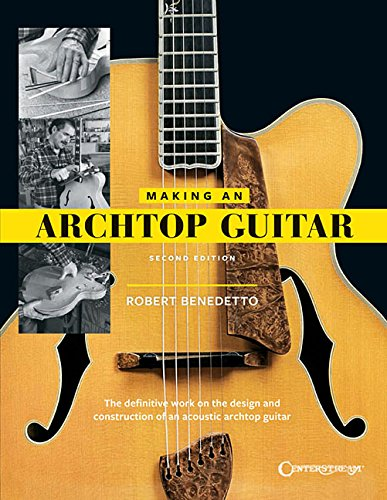 9781574243550: Robert Benedetto: Making An Archtop Guitar