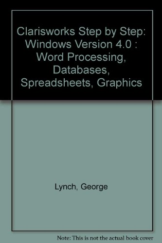 Clarisworks Step by Step: Windows Version 4.0 : Word Processing, Databases, Spreadsheets, Graphics:...