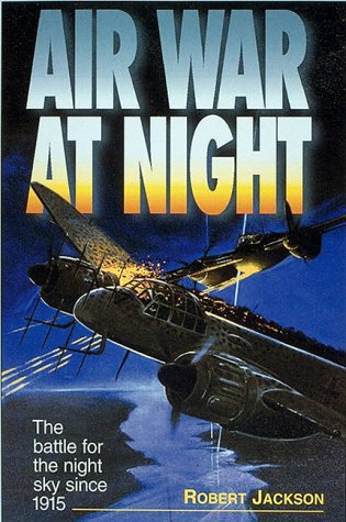 AIR WAR AT NIGHT The Battle for the Night Sky Since 1915: Jackson, Robert
