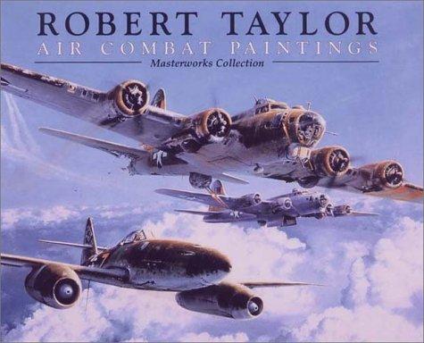 Robert Taylor Air Combat Paintings: Masterworks Collection: Taylor, Robert