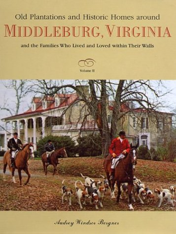 OLD PLANTATIONS AND HISTORIC HOMES AROUND MIDDLEBURG, VIRGINIA. And The Families Who Lived And ...