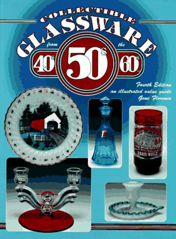 9781574320107: Collectible Glassware from the 40s 50s 60s: An Illustrated Value Guide (COLLECTIBLE GLASSWARE FROM THE FORTIES, FIFTIES, AND SIXTIES)