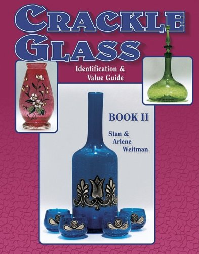 Crackle Glass Identification & Value Guide, Book II: by Stan Weitman, Arlene Weitman