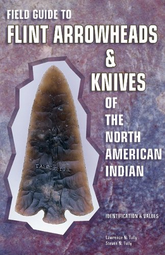 Field Guide To Flint Arrowheads & Knives: Tully, Lawrence N.