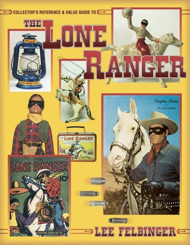 Lone Ranger Collectors Reference and Value Guide: Lee J. Felbinger