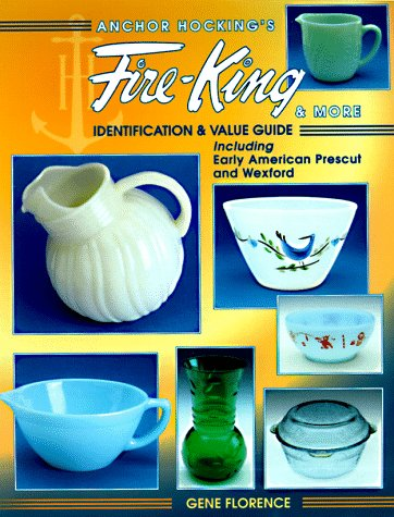 9781574320442: Anchor Hocking's Fire-King and More: Identification & Value Guide : Including Early American Prescut