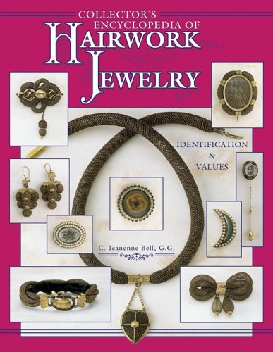 Collector's Encyclopedia of Hairwork Jewelry: Identification & Values: C. Jeanenne Bell