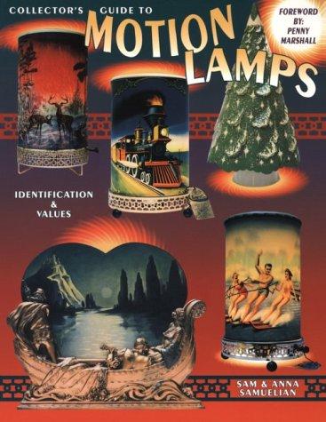 Collector's Guide to Motion Lamps, Identification & Values: Sam Samuelian; Anna Samuelian