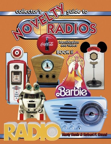 Collectors Guide to Novelty Radios: Identification and Values, Book II: Robert Breed, Marty Bunis