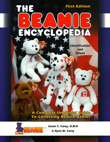 The Beanie Encyclopedia: A Complete Unofficial Guide to Collecting Beanie Babies: Carey, Susan S.; ...
