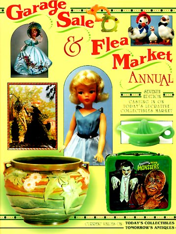 Garage Sale & Flea Market Annual: Cashing in on Today's Lucrative Collectibles Market (...