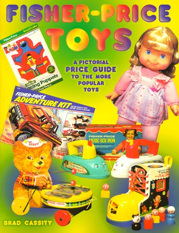 9781574321425: Fisher Price Toys: A Pictorial Price Guide to the More Popular Toys