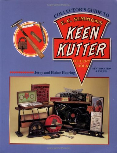 Collectors Guide to E C Simmons Keen Kutter Cutlery & Tools: Elaine Heuring; Jerry Heuring