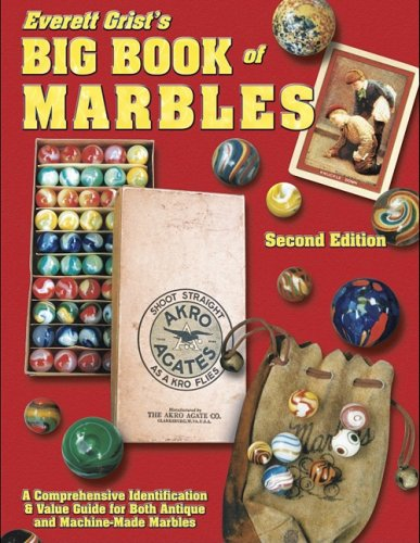 9781574321562: Everett Grist's Big Book of Marbles: A Comprehensive Identification & Value Guide for Both Antique and Machine-Made Marbles