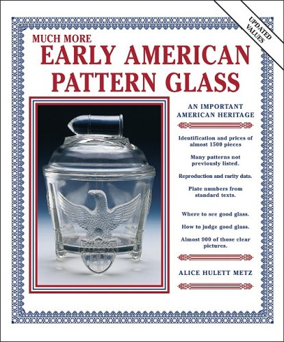 Much More Early American Pattern Glass (Book 2): Alice Hulett Metz