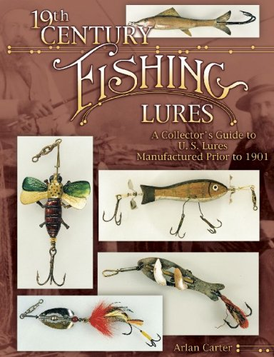19th Century Fishing Lures: A Collector's Guide to U.S. Lures Manufactured Prior to 1901: ...