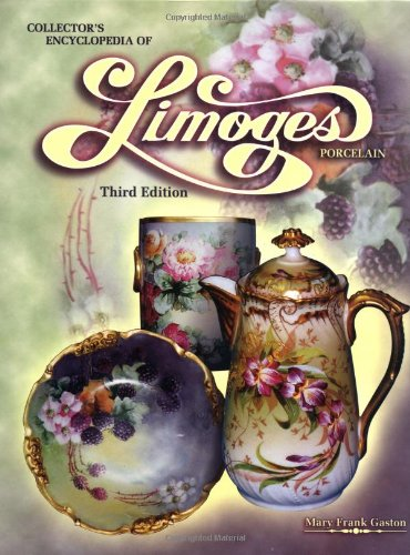 Collectors Encyclopedia of Limoges Porcelain, 3rd Edition: Gaston, Mary Frank