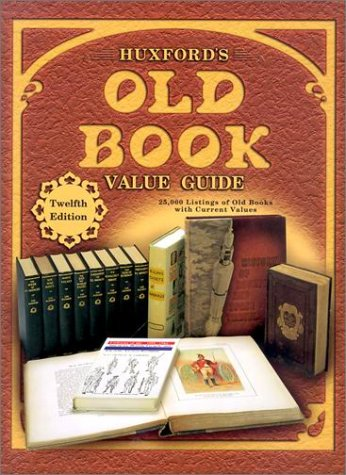 Huxford's Old Book Value Guide: 25,000 Listings of Old Books With Current Values (Huxford&#x27...