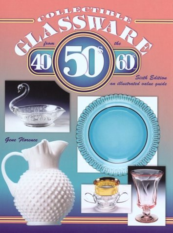 9781574322361: Collectible Glassware from the 40's, 50's, and 60's: An Illustrated Value Guide