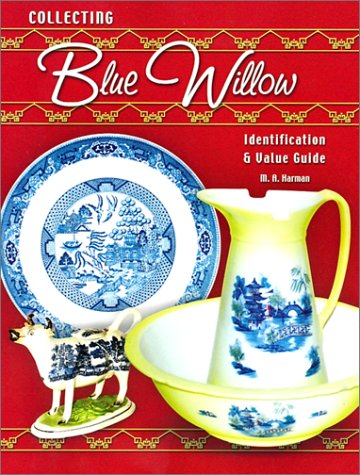 Collecting Blue Willow: Identification & Value Guide: Harman, M. A.