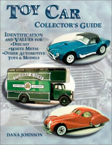 Toy Car Collector`s Guide: Identification and Values for Diecast, White Metal, Other Automotive T...