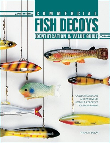 Commercial Fish Decoys: Identification & Value Guide: Baron, Frank R.