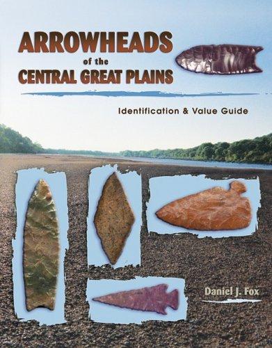 Arrowheads of the Central Great Plains: Daniel J. Fox