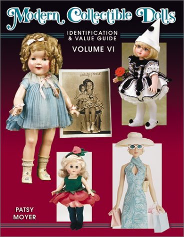 Modern Collectible Dolls: Identification and Value Guide (Volume VI): Moyer, Patsy