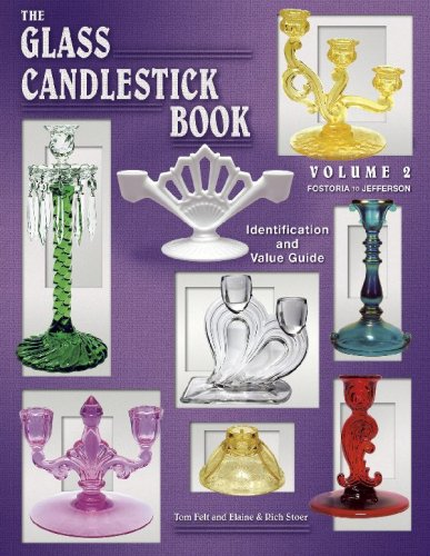 The Glass Candlestick Book: Volume 2, Fostoria to Jefferson, Identification and Value Guide: Tom ...