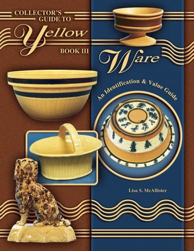 9781574323405: Collector's Guide to Yellow Ware, Book III: An Identification & Value Guide