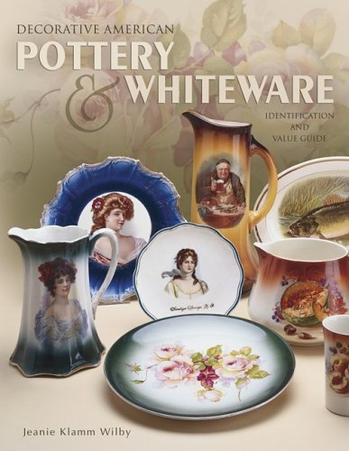 Decorative American Pottery & Whiteware: Identification & Value Guide.: Jeanie Klamm Wilby